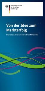 Von der Idee zum Markterfolg Programme für einen innovativen Mittelstand
